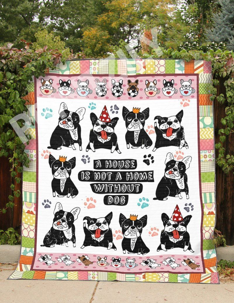 boston terrier a house is not a home without dog v1 qe 3d customized quilt 0